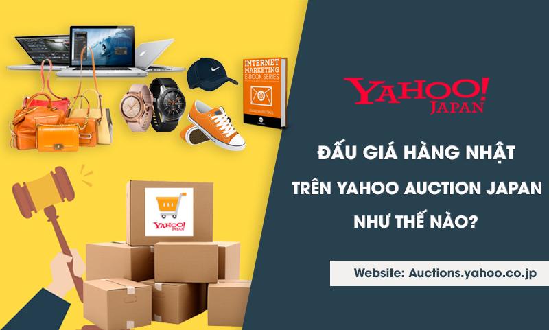 huong-dan-cach-dau-gia-tren-yahoo-auction-japan-nhat